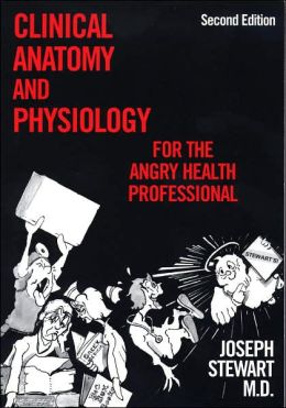 Clinical Anatomy and Physiology for the Angry Health Professional