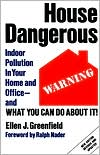 House Dangerous: Indoor Pollution in Your Home and Office - and What You Can Do about It!