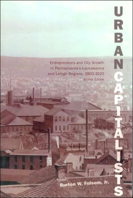 Urban Capitalists: Entrepreneurs and City Growth in Pennsylvania's Lackawanna and Lehigh Regions, 1800-1920