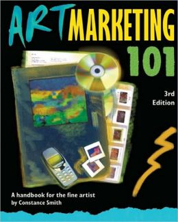 Art Marketing 101, Third Edition: A Handbook for the Fine Artist