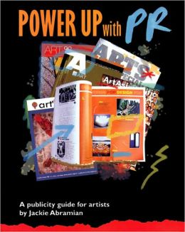 Power Up with PR: A Publicity Guide for Artists