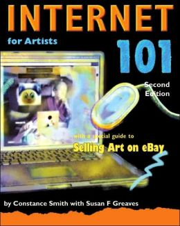 Internet 101 for Artists, Second Edition: With a Special Guide to Selling Art on eBay