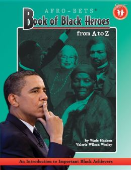 Afro-Bets Book of Black Heroes from A to Z: An Introduction to Important Black Achievers for Young Readers