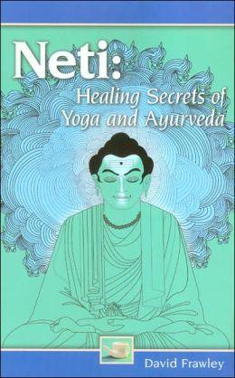 Neti: Healing Secrets of Yoga and Ayurveda