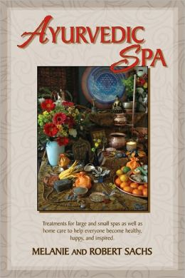 Ayurvedic Spa: Treatments For Large And Small Spas As Well As Home Care To Help Everyone Become Healthy, Happy, and Feel Inspired