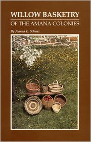 Willow Basketry of the Amana Colonies: History of Folk Art, Six Willow Basket Patterns