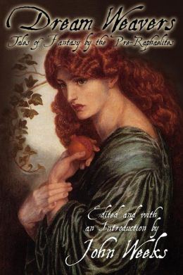 The Dream Weavers: Tales of Fantasy by the Pre-Raphaelites