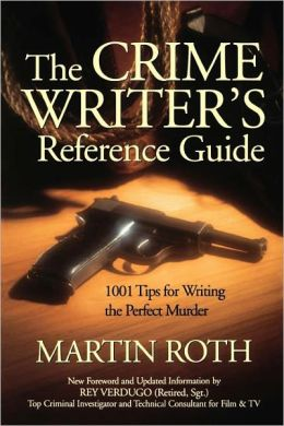 The Crime Writer's Reference Guide: 1001 Tips on Writing the Perfect Murder