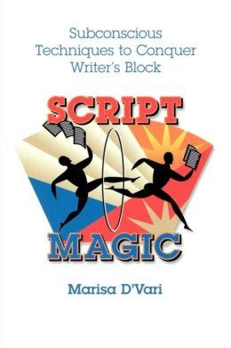 Script Magic:Subconcious Techniques to Conquer Writers Block