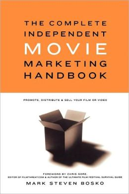The Complete Independent Movie Marketing Handbook: Promote, Distribute, and Sell Your Film or Video