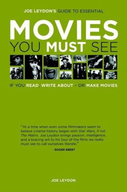 Joe Leydon's Guide to Essential Movies You Must See: If You Read, Write About--Or Make Movies