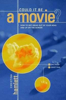 Could It Be a Movie?: How to Get Your Ideas from Out of Your Head and Up on the Screen