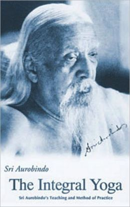 INTEGRAL YOGA: SRI AUROBINDO'S TEANOPING AND METHOD