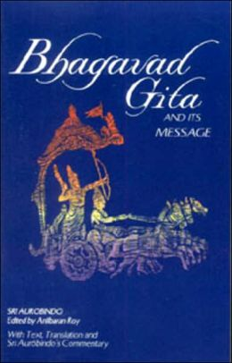Bhagavad Gita and Its Message: With Text, Translation and Sri Aurobindo's Commentary