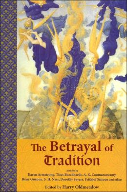 Betrayal of Tradition: Essays on the Spiritual Crisis of Modernity