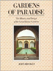 Gardens of Paradise: The History and Design of the Great Islamic Gardens