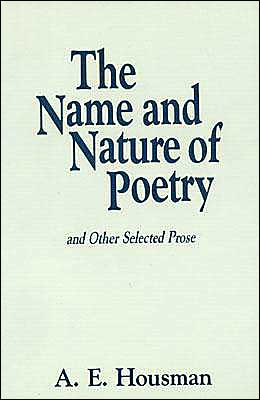 The Name and Nature of Poetry: And Other Selected Prose