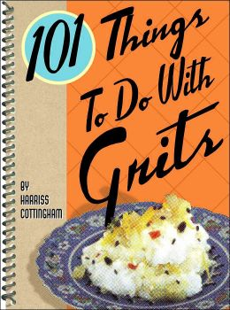 101 Things to Do with Grits