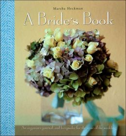 A Bride's Book: Organizer, Journal, and Keepsake for the Year of the Wedding