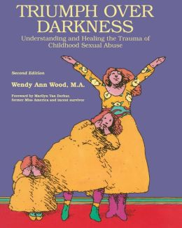 Triumph over Darkness: Understanding and Healing the Trauma of Childhood Sexual Abuse