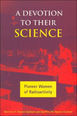 A Devotion to Their Science: Pioneer Women of Radioactivity
