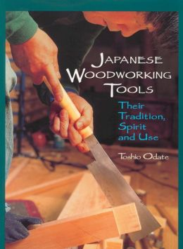 Japanese Woodworking Tools: Their Tradition, Spirit and Use