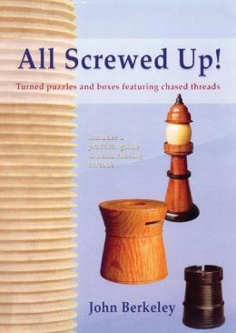 All Screwed Up!: Turned Puzzles and Boxes Featuring Chased Threads