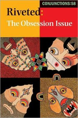 Conjunctions: 58, Riveted: The Obsession Issue