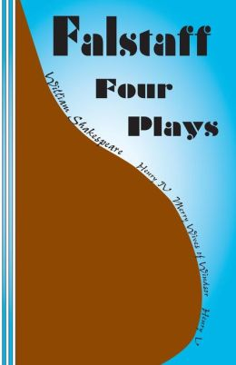 Falstaff: Four Plays: Henry IV 1 and 2, The Merry Wives of Windsor, Henry V