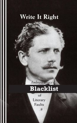 write it right ambrose bierce 39 s blacklist of literary. Black Bedroom Furniture Sets. Home Design Ideas
