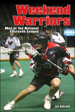 Weekend Warriors: Men of the National Lacrosse League