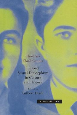 Third Sex, Third Gender: Beyond Sexual Dimorphism in Culture and History