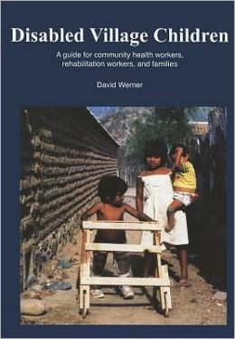 Disabled Village Children: A Guide for Health Workers, Rehabilitation Workers and Families