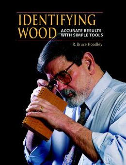 Identifying Wood: Accurate Results with Simple Tools: Accurate Results with Simple Tools