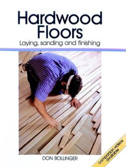 Hardwood Floors: Laying, Sanding and Finishing