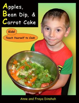 Apples, Bean Dip, and Carrot Cake: Kids! Teach Yourself to Cook