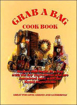 Grab a Bag Cookbook: Recipes That Begin in a Bag with the Dry Ingredients and Are Completed Later with the Liquid Ingredients