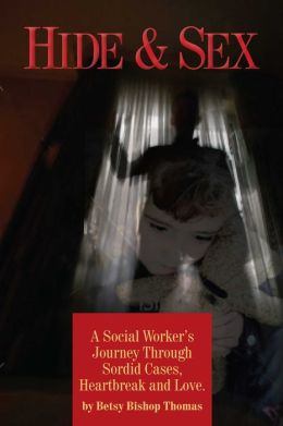 Hide and Sex: A Social Worker's Journey Through Sordid Cases, Heartbreak and Love