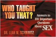 Who Taught You That?: Answers to 101 Important Questions About Sex