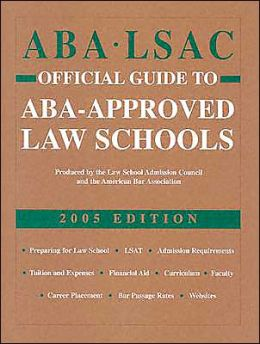 ABA-Lsac Official Guide to ABA-Approved Law Schools, 2005 Edition