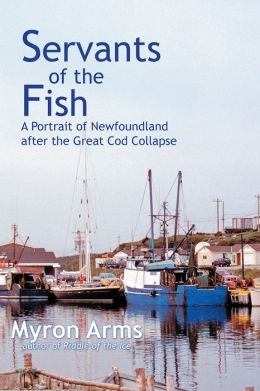 Servants of the Fish: A Portrait of Newfoundland after the Great Cod Collapse