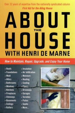 About the House with Henri de Marne: How to maintain, repair, upgrade, and enjoy your home