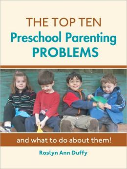 The Top Ten Preschool Parenting Problems