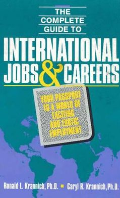Complete Guide to International Jobs and Careers: Your Passport to a World of Exciting and Exotic Employment