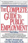 The Complete Guide to Public Employment: Opportunities and Strategies with Federal, State and Local Governments; Trade and Professional Associations; Contracting and Consulting Firms; Nonprofit Organizations; Foundations; Research Organizations and Politi