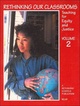 Rethinking Our Classrooms: Teaching for Equity and Justice (Volume 2)