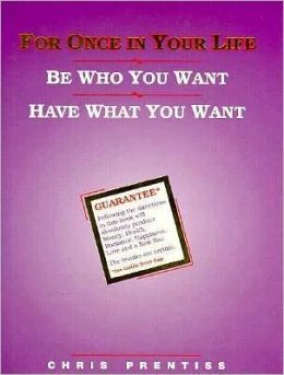 For Once in Your Life: Be Who You Want, Have What You Want