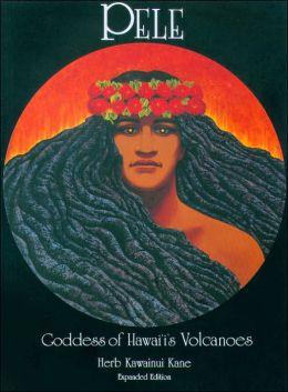 Pele, Goddess of Hawaii's Volcanoes