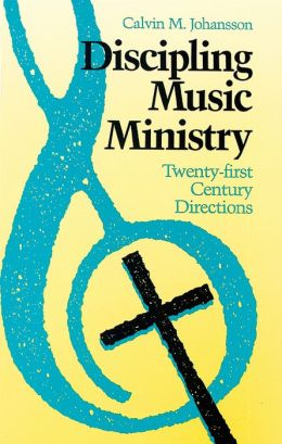 Discipling Music Ministry : Twenty-First Century Directions