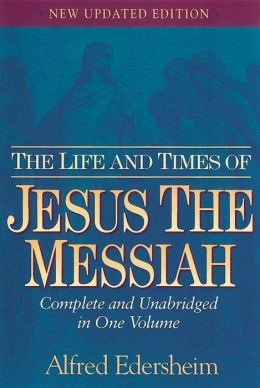 The Life and Times of Jesus Messiah : New Updated Edition